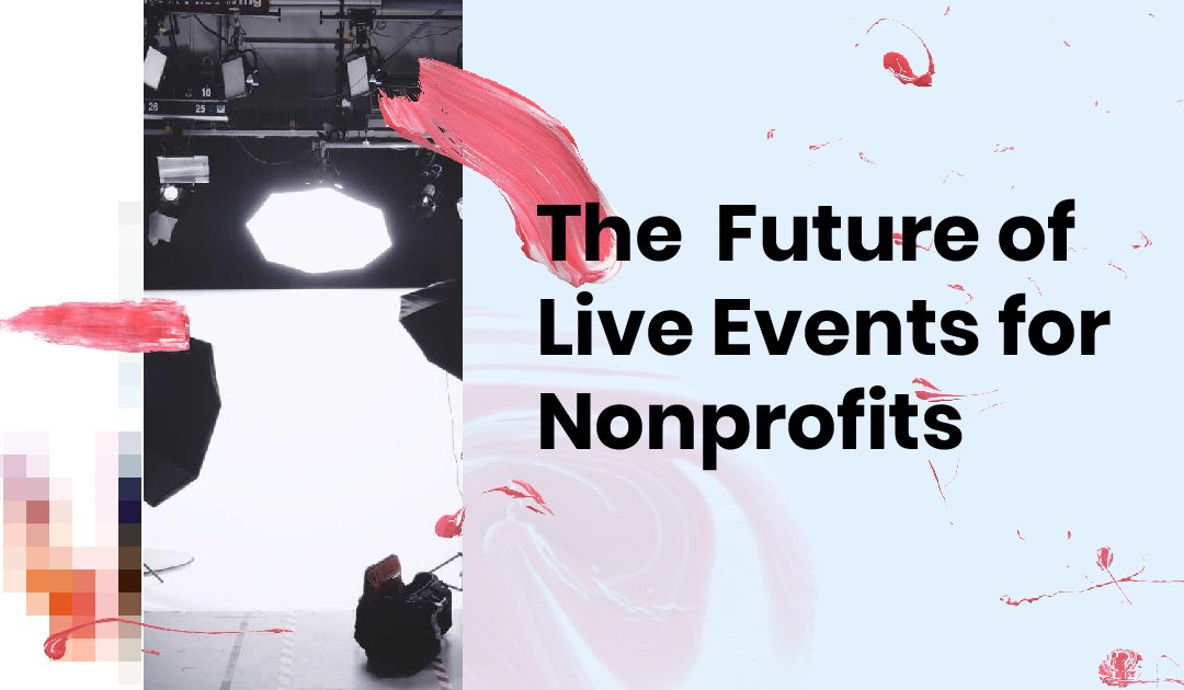 The Future of Live Events for Nonprofits